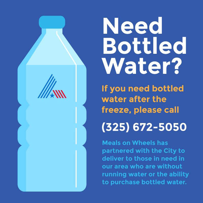 Meals on Wheels able to deliver bottled water by calling 325.672.5050.